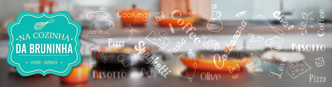 Na Cozinha da Bruninha – Com Amor